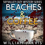Beaches and Coffee: Sky Valley Cozy Mystery, Book 2   William Jarvis