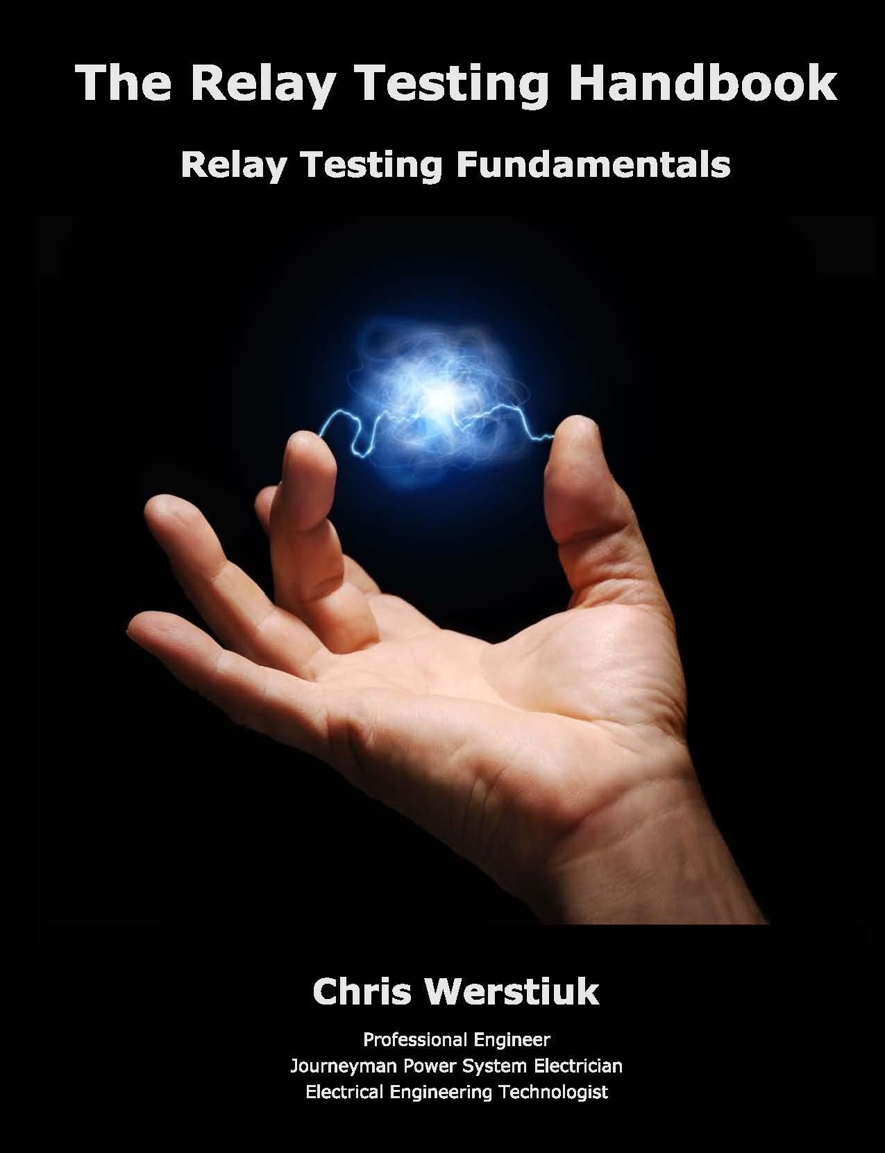 The Relay Testing Handbook 2 Fundamentals Chris Electrical Maintenance Werstiuk 9781934348055 Books