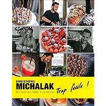 Christophe Michalak trop facile ! : Mes recettes comme ?? la maison by Christophe Michalak (2015-10-22)