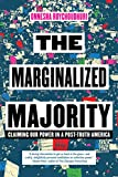 "Onnesha Roychoudhuri, ""The Marginalized Majority: Claiming Our Power in a Post-Truth America"" (Melville House, 2018)"