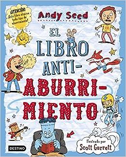 El libro antiaburrimiento: Ilustrado por Scott Garrett Libros de entretenimiento: Amazon.es: Andy Seed, Patricia Valero Mous: Libros