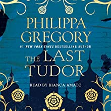The Last Tudor: Plantagenet and Tudor Novels, Book 13 Audiobook by Philippa Gregory Narrated by Bianca Amato