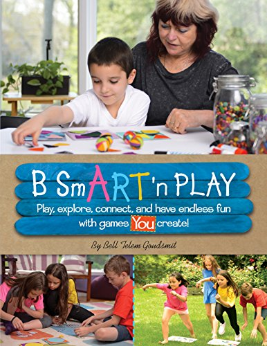 B SmART 'n PLAY: Play, explore, connect, and have endless fun with games YOU create by [Telem Goudsmit, Bell]