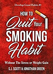 How to Quit Your Smoking Habit: Without the Stress or Weight Gain (Develop Good Habits Book 1)