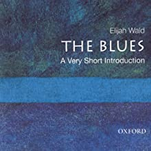 The Blues: A Very Short Introduction  Audiobook by Elijah Wald Narrated by Dalton Mobley
