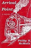 Arrival Point, Phillip H. McMath, 0943099080