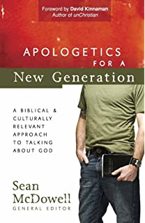 Apologetics For A New Generation Biblical And Culturally Relevant Approach To Talking About God