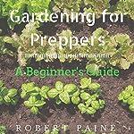 Gardening for Preppers: A Beginner's Guide | Robert Paine