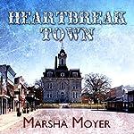 Heartbreak Town: A Novel   Marsha Moyer