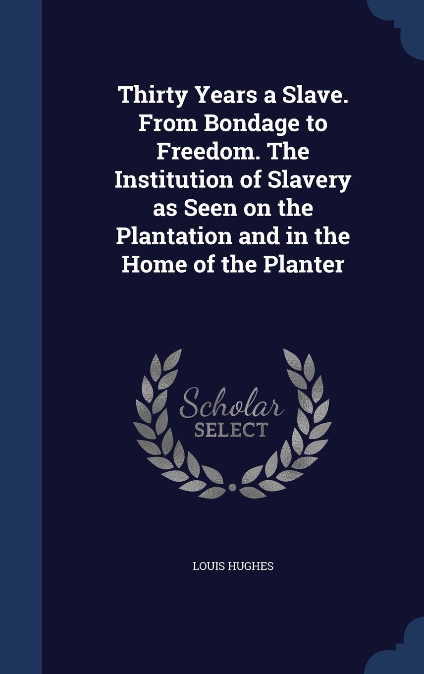 Download Thirty Years a Slave. from Bondage to Freedom. the Institution of Slavery as Seen on the Plantation and in the Home of the Planter PDF