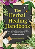 #10: The Herbal Healing Handbook: How to Use Plants, Essential OIls and Aromatherapy as Natural Remedies