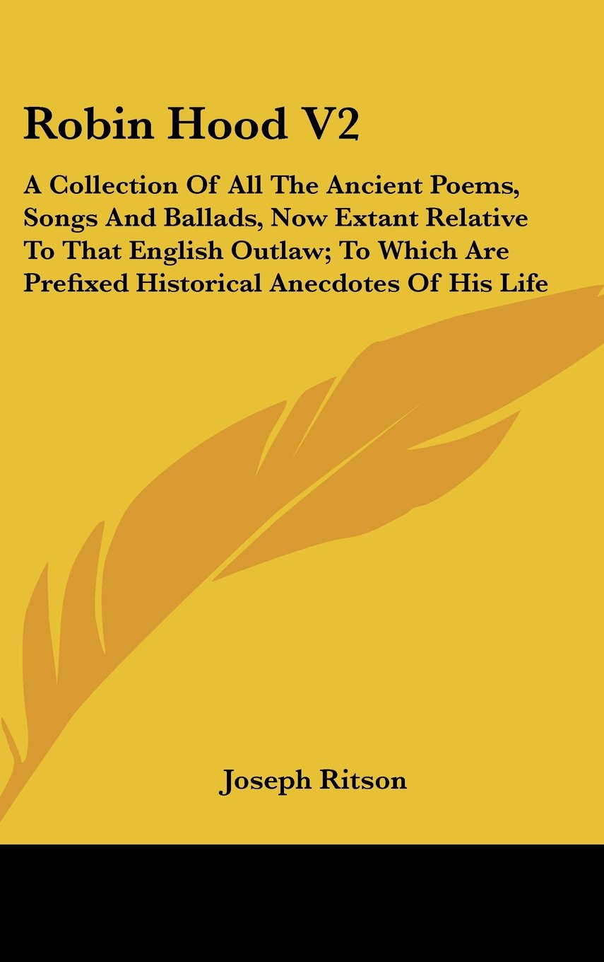 Read Online Robin Hood V2: A Collection Of All The Ancient Poems, Songs And Ballads, Now Extant Relative To That English Outlaw; To Which Are Prefixed Historical Anecdotes Of His Life pdf epub