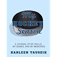 My Hockey Season: A journal of my skills,  my games, and my memories