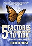 5 Factores que transformarán tu vida: La decisión está en tus manos, no en la de los demás