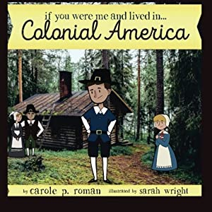If You Were Me and Lived in...Colonial America (An Introduction to Civilizations Throughout Time ) (Volume 4)