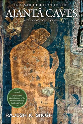 An Introduction to the Ajanta Caves: With Examples of Six Caves