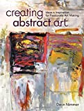 Creating Abstract Art: Ideas and Inspirations for Passionate Art-Making