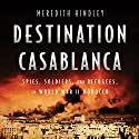 Destination Casablanca: Exile, Espionage, and the Battle for North Africa in World War II Audiobook by Meredith Hindley Narrated by Matthew Waterson