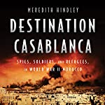 Destination Casablanca: Exile, Espionage, and the Battle for North Africa in World War II | Meredith Hindley
