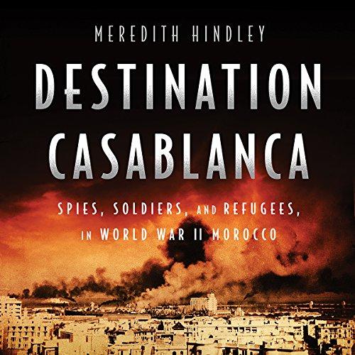 Destination Casablanca: Exile, Espionage, and the Battle for North Africa in World War II (Destination Audio)