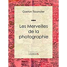 Les Merveilles de la photographie: Essai d'art (French Edition)