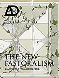The New Pastoralism - Landscape into ArchitectureAD