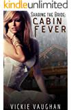 Sharing The Bride: Cabin Fever