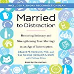 Married to Distraction: Restoring Intimacy and Strengthening Your Marriage in an Age of Interruption | Edward Hallowell,Sue Hallowell,Melissa Orlov