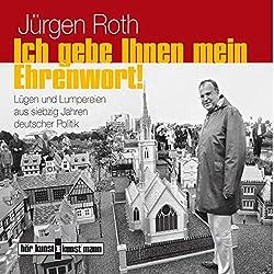 Ich gebe Ihnen mein Ehrenwort! Lügen und Lumpereien aus siebzig Jahren deutscher Politik