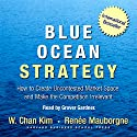 Blue Ocean Strategy: How to Create Uncontested Market Space and Make Competition Irrelevant Audiobook by W. Chan Kim, Renee Mauborgne Narrated by Grover Gardner