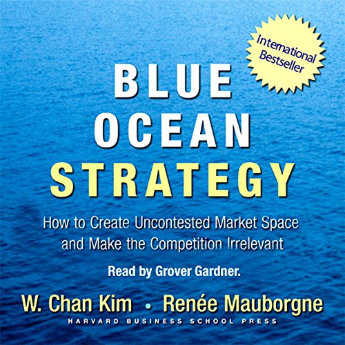 Blue Ocean Strategy: How to Create Uncontested Market Space and Make Competition Irrelevant Audiobook [Free Download by Trial] thumbnail