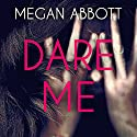 Dare Me Audiobook by Megan Abbott Narrated by Khristine Hvam