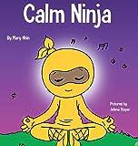 Calm Ninja: A Children's Book About Calming Your Anxiety Featuring the Calm Ninja Yoga Flow (Ninja Life Hacks)