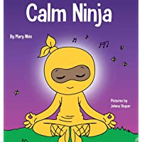 Calm Ninja: A Children's Book About Calming Your Anxiety Featuring the Calm Ninja Yoga Flow (Ninja Life Hacks)