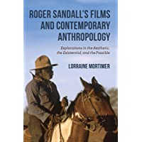 Roger Sandall's Films and Contemporary Anthropology: Explorations in the Aesthetic, the Existential, and the Possible