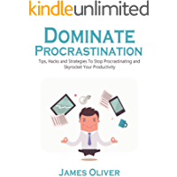 Procrastination: Dominate Procrastination - Tips, Hacks And Strategies To Stop Procrastinating And Skyrocket Your Productivity (Total Freelancing Domination Book 2)