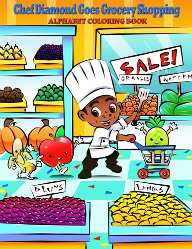 Chef Diamond Goes Grocery Shopping: Alphabet Coloring Book (Chef Diamond Educational Kids Series) (Volume 1)