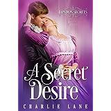 A Secret Desire: A Steamy Historical Romance (London Secrets Book 2)