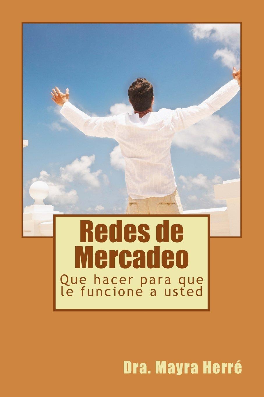 Redes de Mercadeo: Que hacer para que le funcione a usted (Manuales de Network Marketing) (Volume 1) (Spanish Edition) ebook