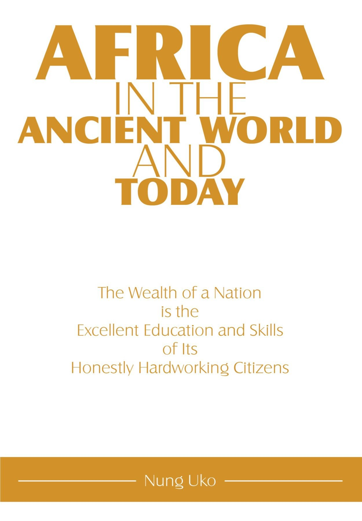 Download Africa in the Ancient World and Today: The Wealth of a Nation is the Excellent Education and Skills of Its Honestly Hardworking Citizens PDF