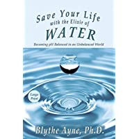 Save Your Life with the Elixir of Water: Becoming pH Balanced in an Unbalanced World - Large Print (Large Print Editions…