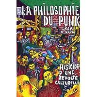 La philosophie du punk : Histoire d'une révolte culturelle