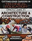 Dream Jobs in Architecture and Construction (Cutting-Edge Careers in Technical Education)