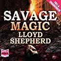 Savage Magic Audiobook by Lloyd Shepherd Narrated by Steven Crossley