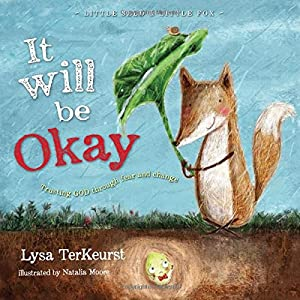 It Will be Okay: Trusting God Through Fear and Change (Little Seed & Little Fox)