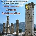 La philo ouverte à tous : Zoroastre - de la Perse à l'Inde | Laurence Vanin,Brigitte Lascombe