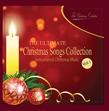 Instrumental Christmas Music.The Ultimate Christmas Songs Collection Vol 1