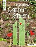 Kunstvolle Garten-Stelen: Dekorationen aus Holz für draußen (kreativ.kompakt.)