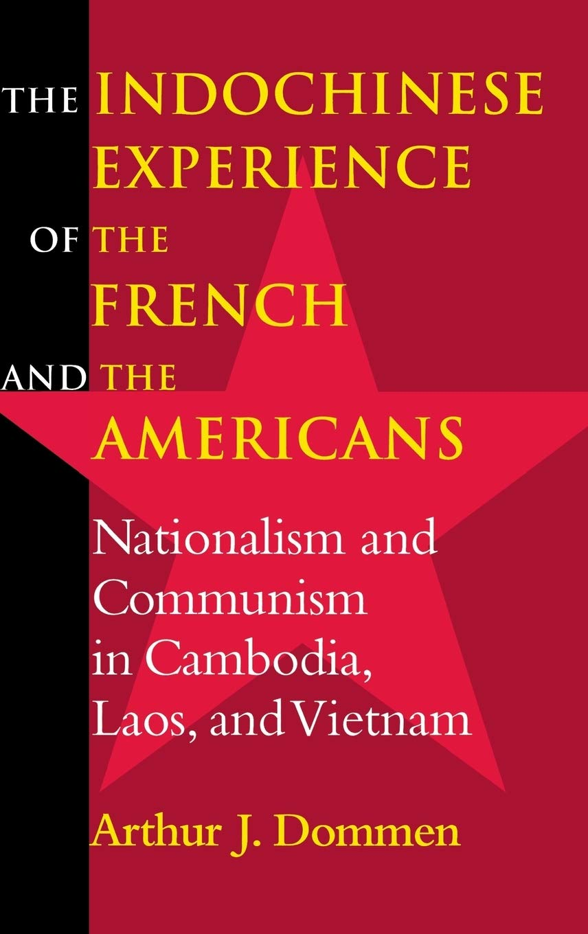 Indochinese Experience of the French and the Americans: Nationalism and  Communism in Cambodia, Laos, and Vietnam: Amazon.de: Dommen, Arthur J.:  Fremdsprachige Bücher