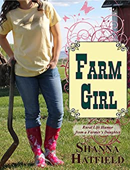 Farm Girl: Rural Life Humor from a Farmer's Daughter by [Hatfield, Shanna]